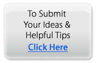 To Submit Your Ideas and Helpful Hints Click Here
